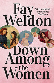 Down Among the Women, Fay Weldon