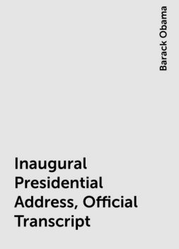 Inaugural Presidential Address, Official Transcript, Barack Obama