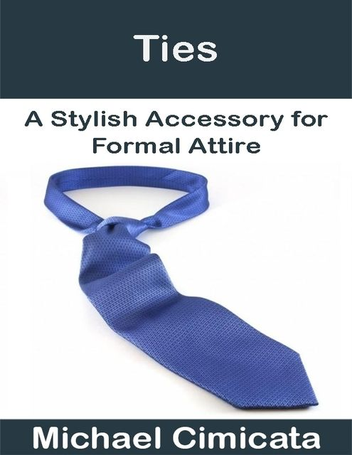 Ties: A Stylish Accessory for Formal Attire, Michael Cimicata