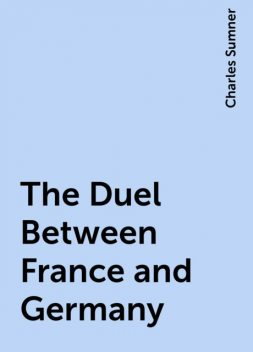 The Duel Between France and Germany, Charles Sumner