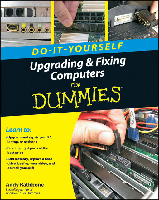 Upgrading and Fixing Computers Do-it-Yourself For Dummies, Andy Rathbone