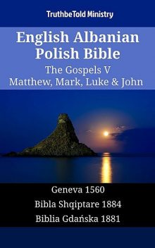English Albanian Polish Bible – The Gospels VI – Matthew, Mark, Luke & John, TruthBeTold Ministry