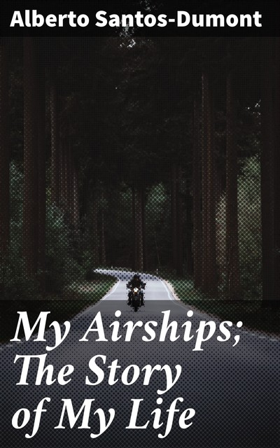 My Airships; The Story of My Life, Alberto Santos-Dumont