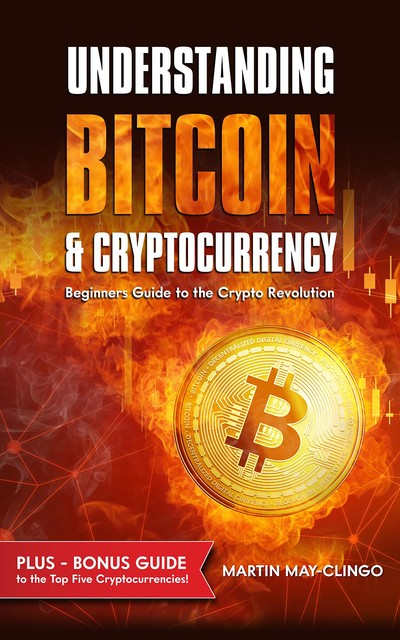 Understanding Bitcoin & Cryptocurrency, Martin May-Clingo