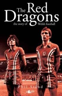 Red Dragons – The Story of Welsh Football, Phil Stead