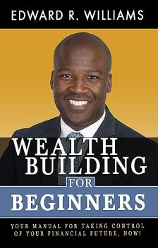Wealth Building For Beginners, Edward R Williams