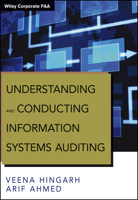 Understanding and Conducting Information Systems Auditing + Website, Arif Ahmed, Veena Hingarh