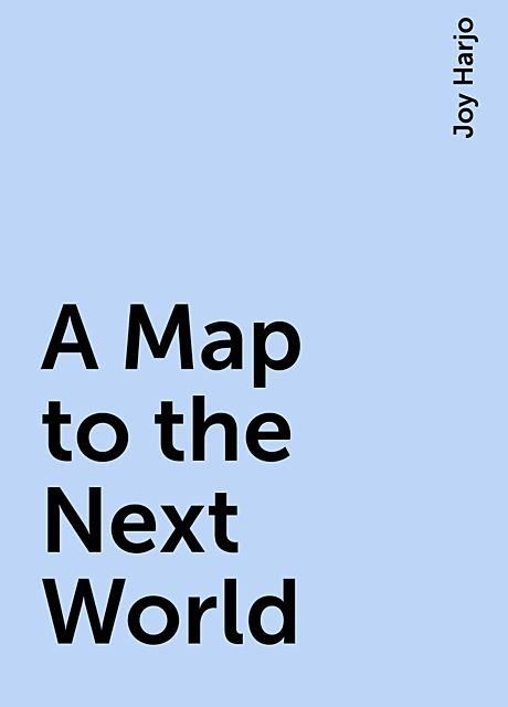 A Map to the Next World, Joy Harjo