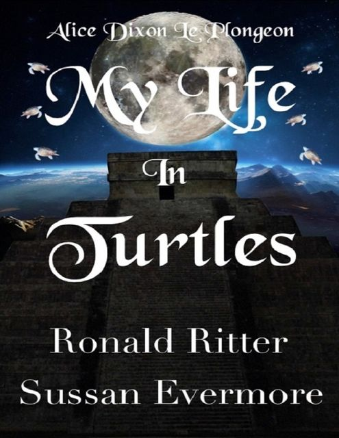 Alice Dixon Le Plongeon My Life in Turtles, Ronald Ritter, Sussan Evermore