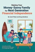 Raising Your Money-Savvy Family For Next Generation Financial Independence, Doug Nordman, Carol Pittner