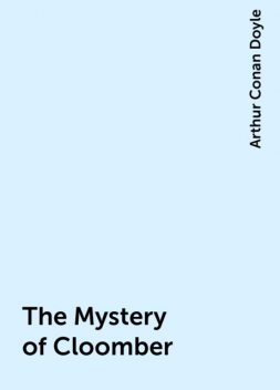 The Mystery of Cloomber, Arthur Conan Doyle