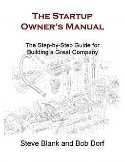 The Startup Owner's Manual: The Step-by-Step Guide for Building a Great Company, Steve Blank