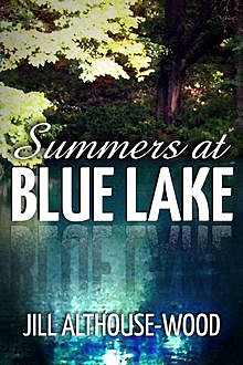 Summers at Blue Lake, Jill Althouse-Wood