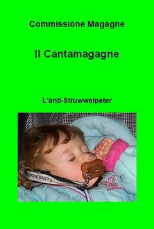 Il Cantamagagne. L'anti-Struwwelpeter, Commissione Magagne
