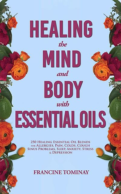 Healing the Mind and Body with Essential Oils, Tominay Francine