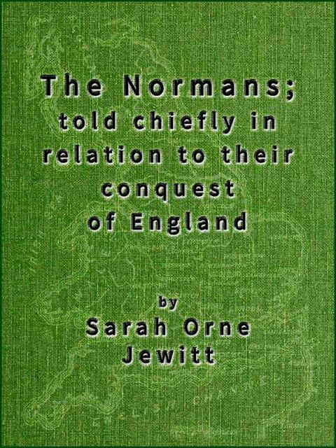 The Normans; told chiefly in relation to their conquest of England, Sarah Orne Jewett