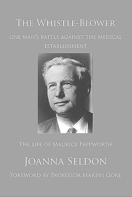 The Whistle-Blower: The Life of Maurice Pappworth, Joanna Seldon