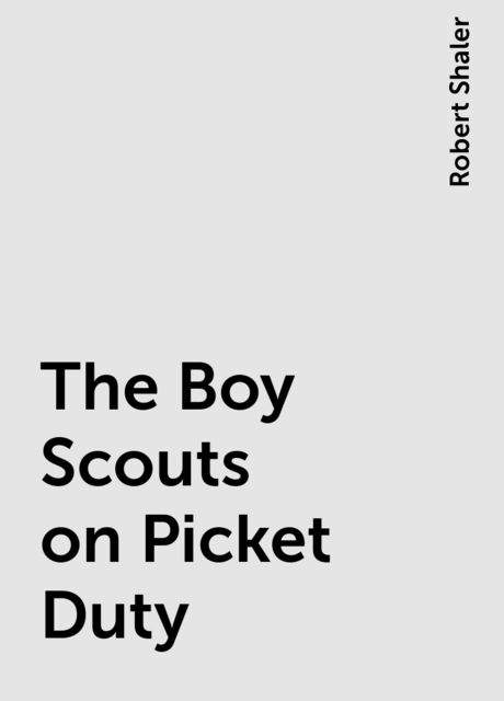 The Boy Scouts on Picket Duty, Robert Shaler