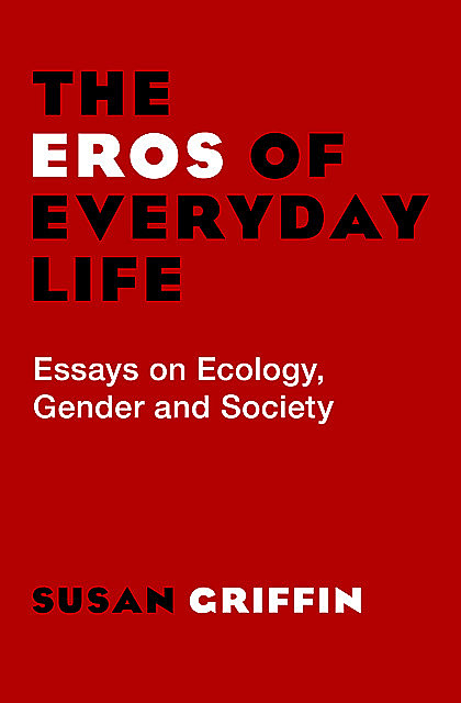 The Eros of Everyday Life, Susan Griffin
