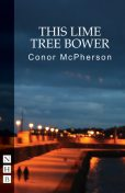 This Lime Tree Bower (NHB Modern Plays), Conor McPherson