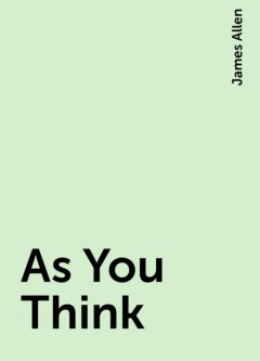 As You Think, James Allen