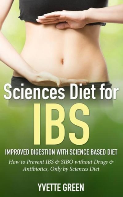 Sciences Diet for IBS: Improved Digestion with Science Based Diet, Yvette Green