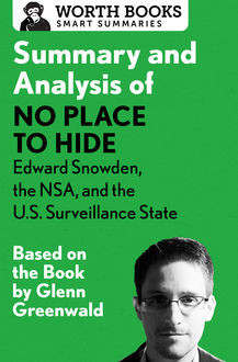 Summary and Analysis of No Place to Hide: Edward Snowden, the NSA, and the U.S. Surveillance State, Worth Books