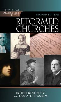 Historical Dictionary of the Reformed Churches, Donald K. McKim, Robert Benedetto