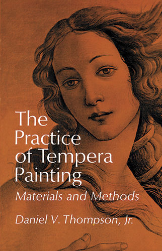 The Practice of Tempera Painting, Daniel V.Thompson