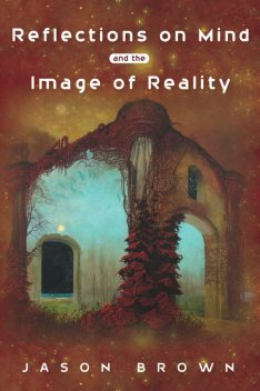 Reflections on Mind and the Image of Reality, Jason Brown