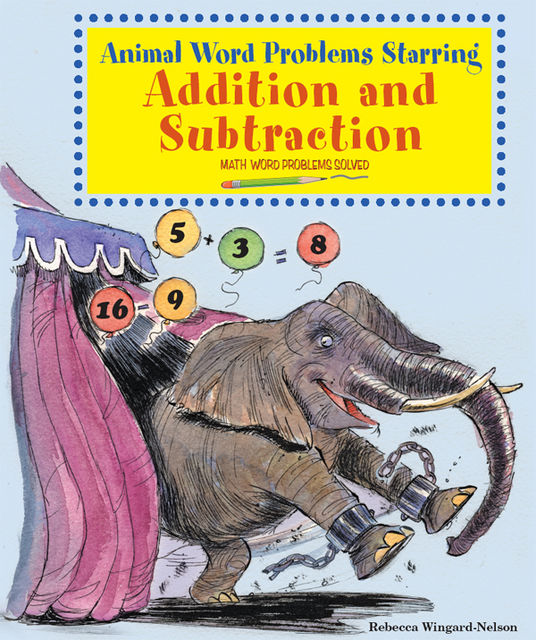 Animal Word Problems Starring Addition and Subtraction, Rebecca Wingard-Nelson