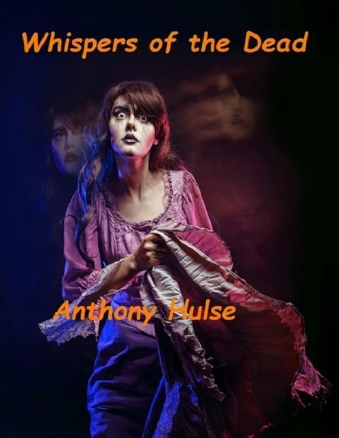Whispers of the Dead, Anthony Hulse