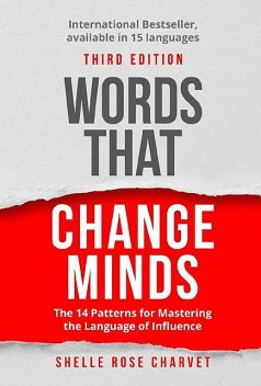 Words That Change Minds: The 14 Patterns for Mastering the Language of Influence, Shelle Rose Charvet