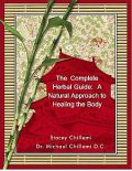 The Complete Herbal Guide: A Natural Approach to Healing the Body, Stacey Chillemi, D.C., Michael Chillemi