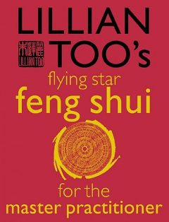 Lillian Too's Flying Star Feng Shui For The Master Practitioner, Lillian Too