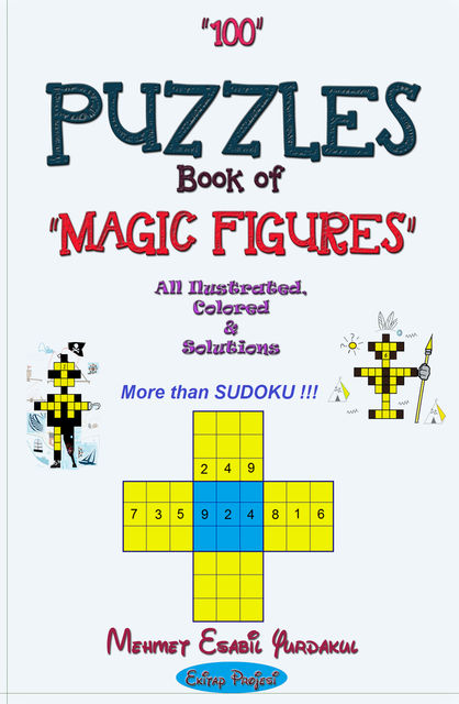 "100 Puzzles Book of Magic Figures: ""All Illustrated, Colored & Solutions"", Mehmet Esabil Yurdakul"
