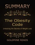 Summary: The Obesity Code By Jason Fung: Unlocking the Secrets of Weight Loss, Goldmine Reads
