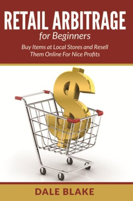 Retail Arbitrage For Beginners, Dale Blake