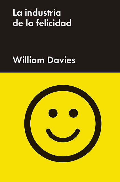 La industria de la felicidad, William Davies