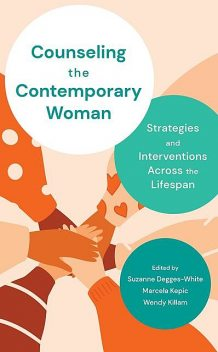 Counseling the Contemporary Woman, Suzanne Degges-White, Katherine Hermann-Turner, Marcela Kepic, Wendy Killam
