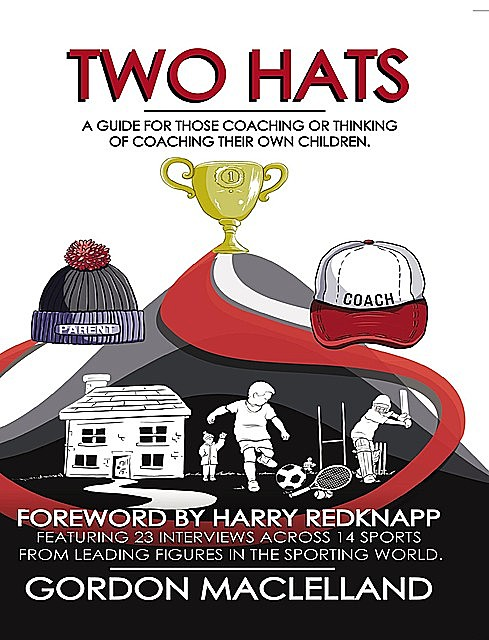 Two Hats A guide for those coaching or thinking of coaching their own children, MacLelland Gordon