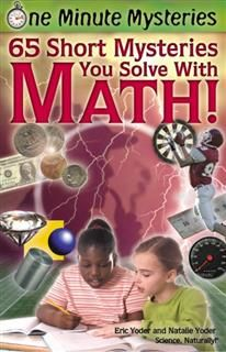 One Minute Mysteries: 65 Short Mysteries You Solve With Math, Eric Yoder