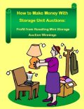 How to Make Money With Storage Unit Auctions: Profits from Reselling Mini Storage Auction Winnings, Malibu Publishing, Robert Morrison