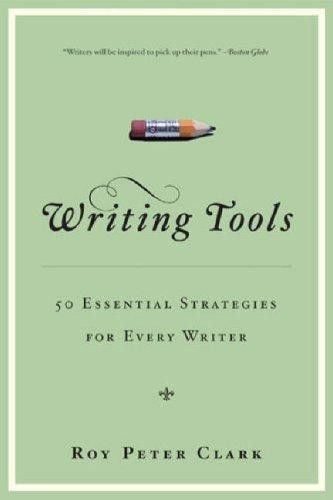 Writing Tools: 50 Essential Strategies for Every Writer, Roy Peter Clark