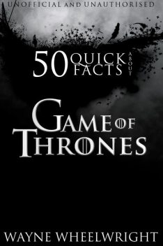 50 Quick Facts About Game of Thrones, Wayne Wheelwright