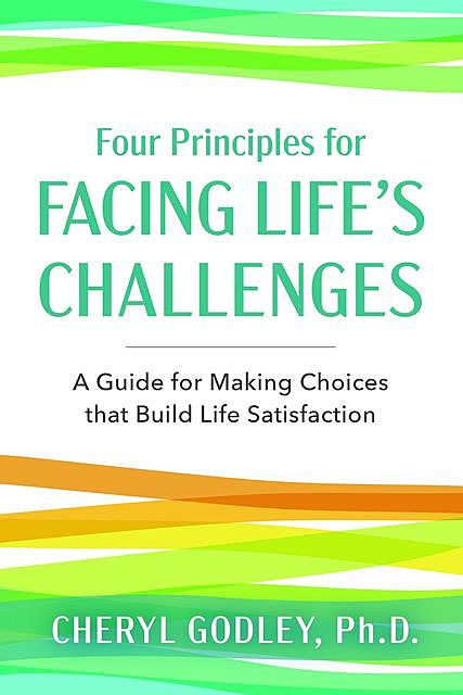 Four Principles for Facing Life's Challenges, Cheryl Godley
