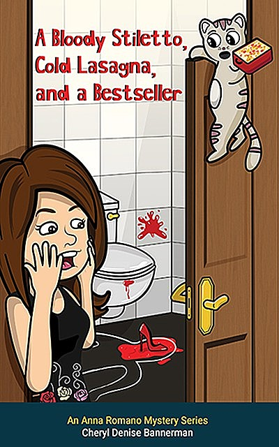 A Bloody Stiletto, Cold Lasagna, and a Bestseller kindle, Cheryl Denise Bannerman