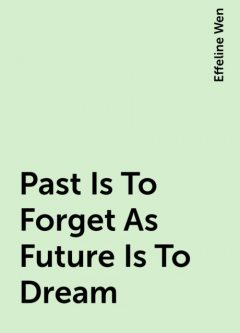 Past Is To Forget As Future Is To Dream, Effeline Wen
