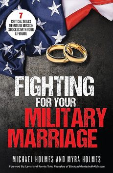 Fighting for Your Military Marriage, Michael Holmes, Myra Holmes