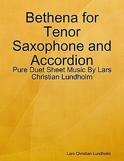 Bethena for Tenor Saxophone and Accordion – Pure Duet Sheet Music By Lars Christian Lundholm, Lars Christian Lundholm